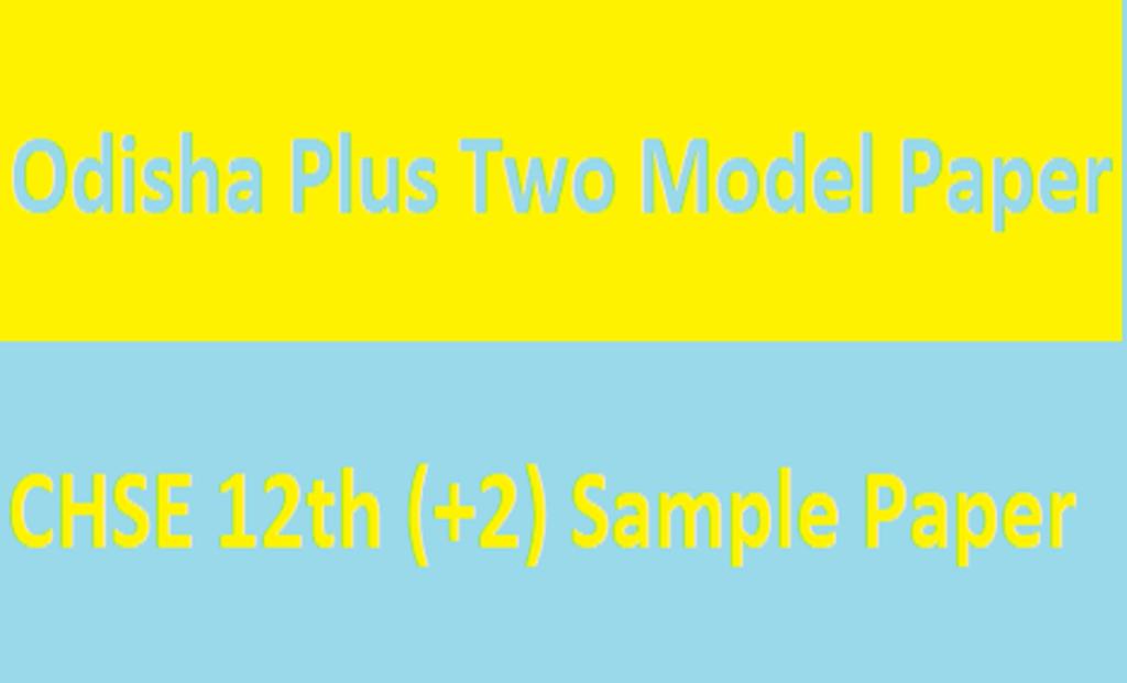 CHSE 12th Model Paper 2021 Odisha Plus Two Blueprint 2021 Odisha 12th Question Paper 2021
